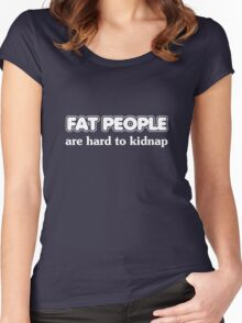 Fat people are hard to kidnap Women's Fitted Scoop T-Shirt