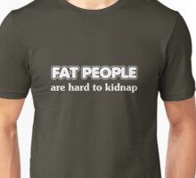 Fat people are hard to kidnap Unisex T-Shirt