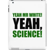 Yeah Mr White! Yeah, Science! iPad Case/Skin