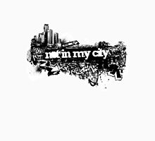 Not In My City Unisex T-Shirt