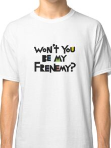 Will you be my Frenemy?  Classic T-Shirt