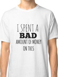 A Bad Amount Of Money Classic T-Shirt