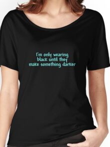 I'm only wearing black until they make something darker Women's Relaxed Fit T-Shirt