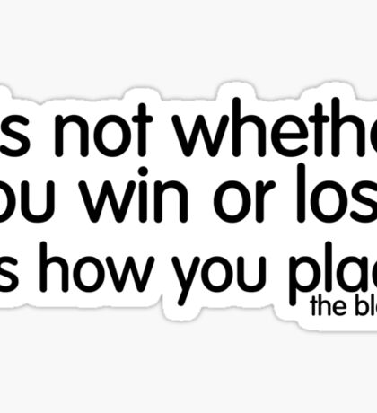 it's not whether you win or lose, it's how you place the blame. Sticker