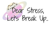 Dear Stress,Let's break up.. by armywill17