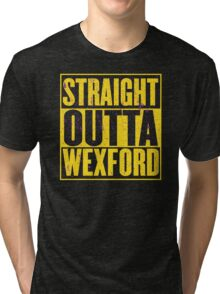 Straight Outta Wexford Tri-blend T-Shirt
