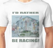 I'D RATHER BE RACING!! Unisex T-Shirt