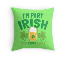 I'm part IRISH (the drunk part) Throw Pillow