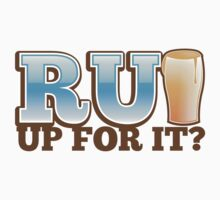 R U UP FOR IT? beer pint drink Kids Tee