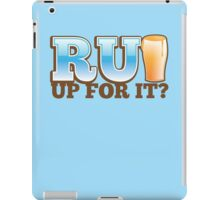 R U UP FOR IT? beer pint drink iPad Case/Skin