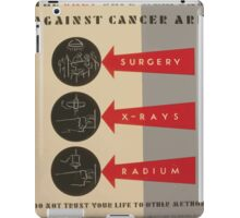 WPA United States Government Work Project Administration Poster 0817 The Only Safe Weapons Against Cancer Surgery X Ray Radium iPad Case/Skin