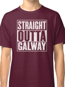 Straight Outta Galway Classic T-Shirt
