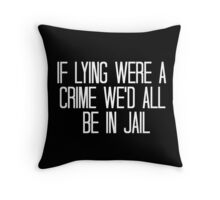 """If lying were a crime we'd all be in jail."" Throw Pillow"