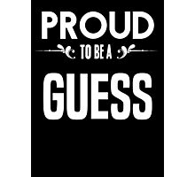Proud to be a Guess. Show your pride if your last name or surname is Guess Photographic Print