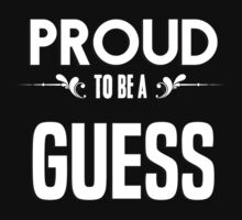 Proud to be a Guess. Show your pride if your last name or surname is Guess by mjones7778