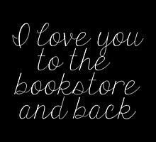 I Love You to the Bookstore and Back (inverted) by bboutique