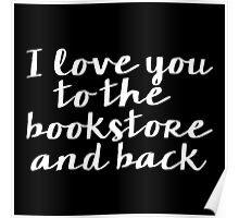I Love You to the Bookstore and Back - V.2 (inverted) Poster