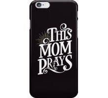 This MOM PRAYS iPhone Case/Skin