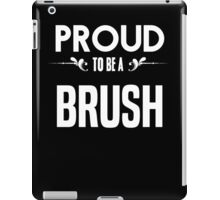 Proud to be a Brush. Show your pride if your last name or surname is Brush iPad Case/Skin