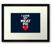I love my meat pie Framed Print