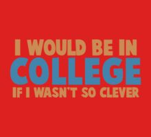 I would be in COLLEGE if I wasn't so clever! One Piece - Short Sleeve