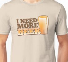 I NEED MORE BEER! with a pint glass drinking Unisex T-Shirt