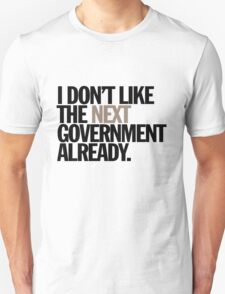 i don't like the next government already T-Shirt