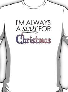 I'm Always a Slut For Christmas T-Shirt