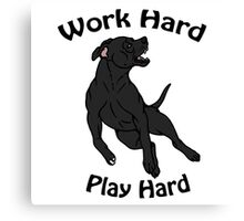 Work Hard, Play Hard - Black Canvas Print