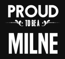 Proud to be a Milne. Show your pride if your last name or surname is Milne by mjones7778