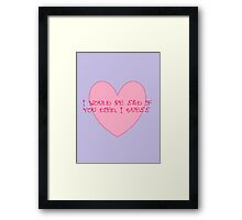 For the one I hate less than I hate everyone else... Framed Print
