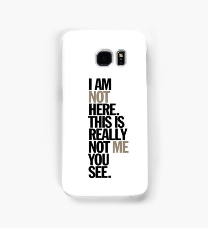 i am not here. this is really not me you see Samsung Galaxy Case/Skin