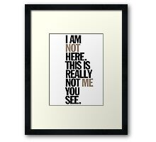 i am not here. this is really not me you see Framed Print