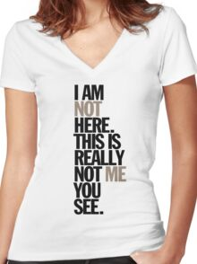 i am not here. this is really not me you see Women's Fitted V-Neck T-Shirt