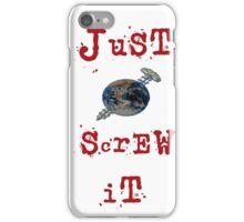 just screw it iPhone Case/Skin