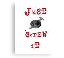 just screw it Canvas Print