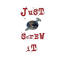 just screw it Photographic Print