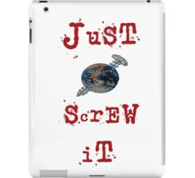 just screw it iPad Case/Skin