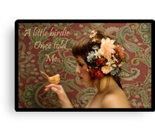 A little birdie once told me... Canvas Print