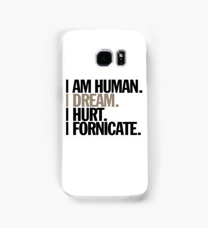 i am human. i dream. i hurt. i fornicate. Samsung Galaxy Case/Skin