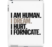 i am human. i dream. i hurt. i fornicate. iPad Case/Skin