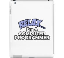 Relax.... I'm A Computer Programmer iPad Case/Skin