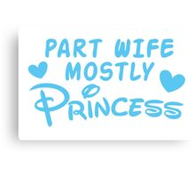 Part Wife mostly PRINCESS Canvas Print