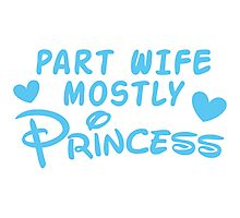 Part Wife mostly PRINCESS Photographic Print