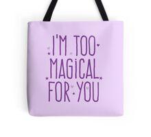 I'm too magical for you Tote Bag