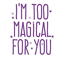 I'm too magical for you Photographic Print