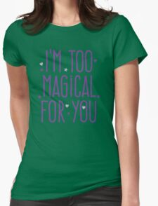 I'm too magical for you Womens Fitted T-Shirt