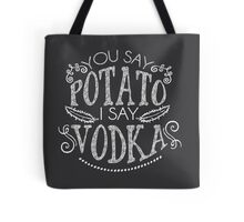 You Say Potato I Say Vodka Tote Bag