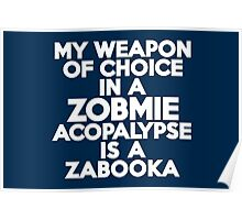 My weapon of choice in a Zobmie Acopalypse is a zabooka Poster