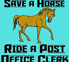SAVE A HORSE RIDE A POST OFFICE CLERK by cutetees